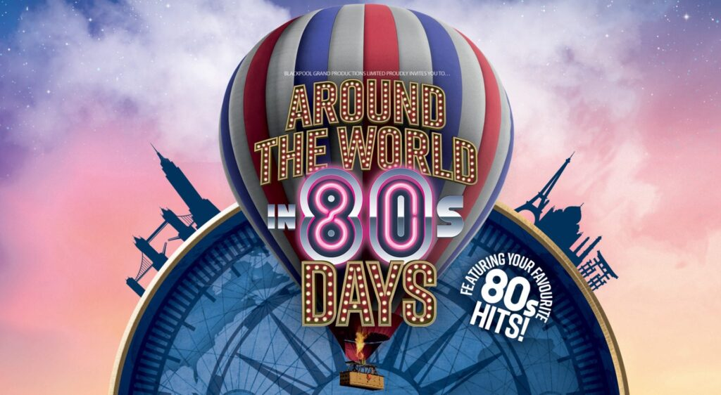 Around the World in 80's days at Blackpool Grand Theatre